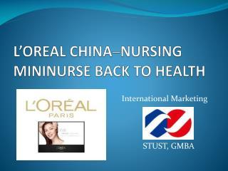 L'OREAL CHINA ─ NURSING MININURSE BACK TO HEALTH