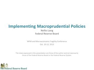 Implementing Macroprudential Policies Nellie Liang  Federal Reserve Board