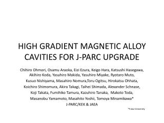 HIGH GRADIENT MAGNETIC ALLOY  CAVITIES  FOR J-PARC UPGRADE