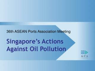 36th  ASEAN Ports Association  Meeting Singapore's  Actions Against Oil  Pollution