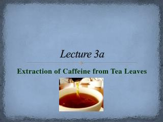isolation of caffeine from tea leave Laura b sonnichsen chemistry 204 isolation of caffeine from tea introduction in this experiment, caffeine is isolated from tealeaves the chief problem with the isolation is that caffeine does not exist alone in the tealeaves, but other natural.