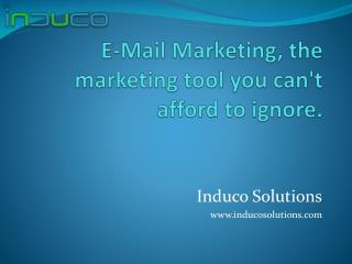 E-Mail Marketing, the marketing tool you can't afford to ignore.