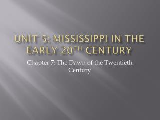 Unit 5: Mississippi in the Early 20 th  Century