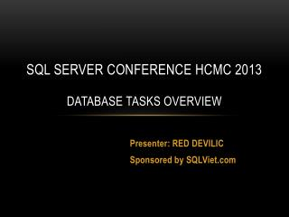SQL SERVER CONFERENCE HCMC 2013 Database tasks overview