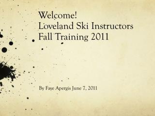 Welcome! Loveland Ski  Instructors Fall Training 2011