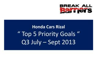 "Honda Cars Rizal "" Top 5 Priority Goals  ""  Q3 July – Sept 2013"