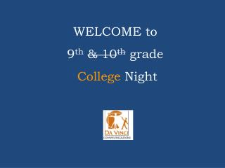 WELCOME to 9 th & 10 th  grade College  Night