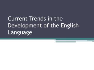 Current Trends in the Development of the English Language