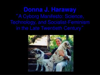 Donna J. Haraway � A Cyborg Manifesto: Science, Technology, and Socialist-Feminism in the Late Twentieth Century �