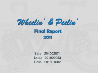 Wheelin ' &  Peelin '  Final Report 2011