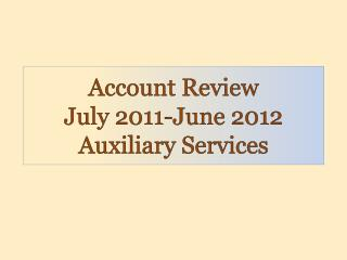 Account Review July 2011-June 2012 Auxiliary Services