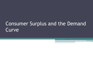 Consumer  Surplus and the Demand Curve