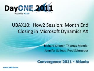 UBAX10:  How2 Session: Month End Closing in Microsoft Dynamics AX Richard Draper, Thomas Meede,  Jennifer Salinas, Fred