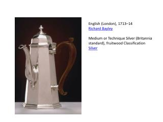 English (London), 1713–14 Richard Bayley Medium or Technique Silver (Britannia standard), fruitwood Classification  Sil