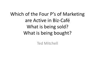 Which of the Four P's of Marketing are Active in Biz-Café What is being sold? What is being bought?