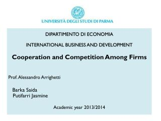 DIPARTIMENTO  DI ECONOMIA INTERNATIONAL BUSINESS AND DEVELOPMENT Cooperation  and  Competition A mong F irms Prof. Ales