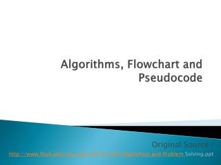 Algorithms, Flowchart and  Pseudocode