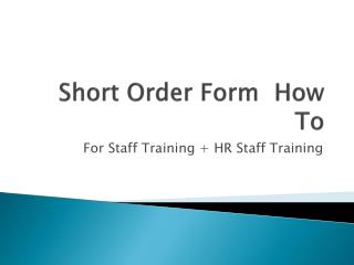 Short Order Form  How To