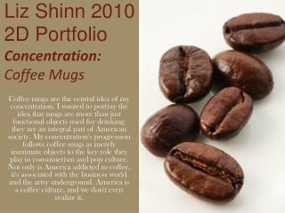 Liz Shinn 2010 2D Portfolio Concentration:  Coffee Mugs