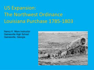 US Expansion: The Northwest Ordinance  Louisiana Purchase 1785-1803