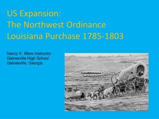 US Expansion: The Northwest Ordinance  Louisiana Purchase 1785-1803