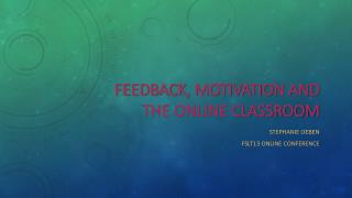 Feedback, Motivation and the online classroom