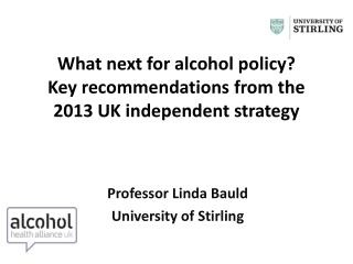 What  next for alcohol policy? Key recommendations from the 2013 UK independent  strategy