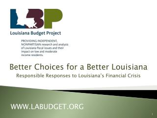 Better Choices for a Better Louisiana Responsible Responses to Louisiana's Financial Crisis