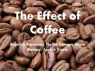 The Effect of Coffee Anjelice Foreman, Nellie Campa, Myia Rainey, Jackie Davis
