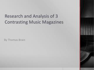 Research and Analysis of 3 Contrasting Music Magazines