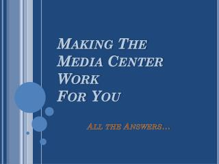 Making The  Media Center Work  For You