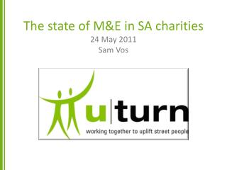 The state of M&E in SA charities 24 May 2011 Sam Vos