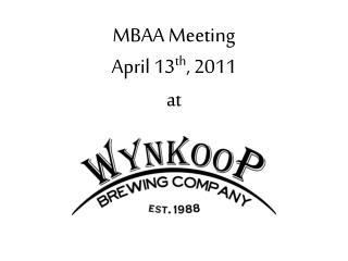 MBAA Meeting April 13 th , 2011 at
