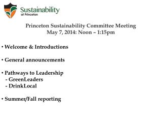 Princeton Sustainability Committee Meeting  May 7, 2014: Noon – 1:15pm Welcome & Introductions General announcements  P