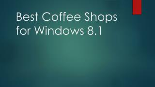 Best Coffee Shops for Windows 8.1