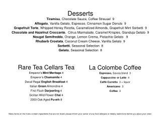 Desserts Tiramisu , Chocolate Sauce, Coffee Streusel  9 Affogato , Vanilla Gelato, Espresso, Cinnamon Sugar Donuts  9