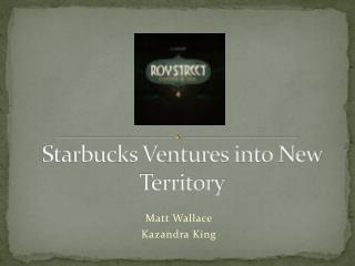 Starbucks Ventures into New  Territory