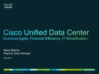 Cisco Unified Data Center Business Agility. Financial Efficiency. IT Simplification.