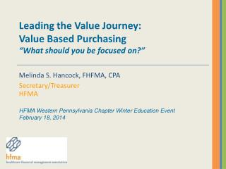 """Leading the Value Journey:  Value Based Purchasing """"What should you be focused on?"""""""