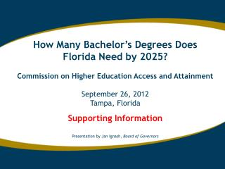 How Many Bachelor�s Degrees Does Florida Need by 2025? Commission on Higher Education Access and Attainment September 2