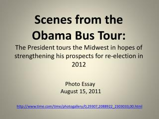 Scenes from the  Obama Bus Tour:  The  President tours the Midwest in hopes of strengthening his prospects for re-elect