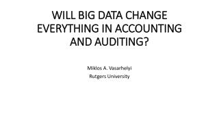 WILL BIG DATA CHANGE EVERYTHING IN ACCOUNTING AND AUDITING?