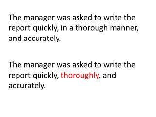 The manager was asked to write the report quickly, in a thorough manner, and accurately.