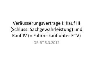 Veräusserungsverträge I:  Kauf III (Schluss: Sachgewährleistung) und Kauf  IV (= Fahrniskauf unter ETV)