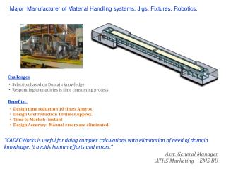 Major   Manufacturer of Material Handling systems, Jigs, Fixtures,  Robotics.