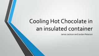 Cooling Hot Chocolate in an  i nsulated container