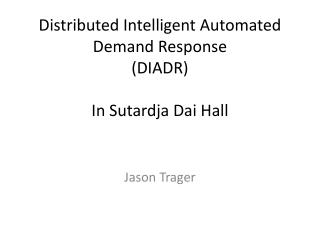 Distributed Intelligent Automated Demand Response  (DIADR) In  Sutardja  Dai Hall