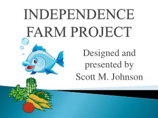 INDEPENDENCE FARM PROJECT
