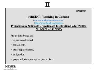 HRSDC :  Working in Canada ( www.workingincanada.gc.ca ) ( http://www.bcjobs.ca/careers ) Projections by  National Occu