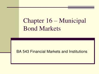 Chapter 16 – Municipal Bond Markets